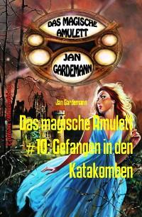 Cover Das magische Amulett #10: Gefangen in den Katakomben