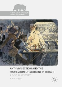 Cover Anti-Vivisection and the Profession of Medicine in Britain