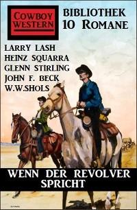 Cover Wenn der Revolver spricht: Cowboy Western Bibliothek 10 Romane
