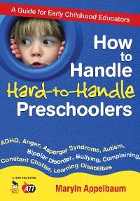 Cover How to Handle Hard-to-Handle Preschoolers