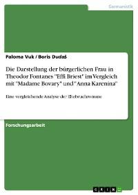 """Cover Die Darstellung der bürgerlichen Frau in Theodor Fontanes """"Effi Briest"""" im Vergleich mit """"Madame Bovary"""" und """"Anna Karenina"""""""