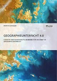 Cover Geographieunterricht 4.0: Chancen und Risiken digitaler Medien für die Arbeit im Geographieunterricht