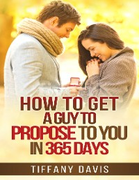 Cover How to Get a Guy to Propose to You In 365 Days
