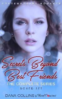 Cover Secrets Beyond Best Friends - The Complete Series Contemporary Romance