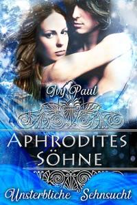 Cover Aphrodites Söhne: Unsterbliche Sehnsucht
