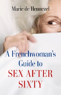 Cover A Frenchwoman's Guide to Sex after Sixty