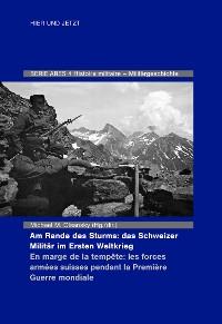 Cover Am Rande des Sturms: Das Schweizer Militär im Ersten Weltkrieg / En marche de la tempête : les forces armées suisse pendant la Première Guerre mondiale