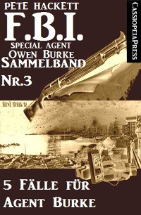 Cover 5 Fälle für Agent Burke - Sammelband Nr. 3 (FBI Special Agent)