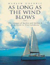 Cover As Long As the Wind Blows: The Voyages of Spalax and Spalax 2 from Corfu to New Caledonia