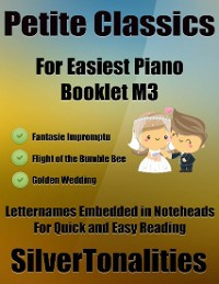 Cover Petite Classics for Easiest Piano Booklet M3 – Fantasie Impromptu Flight of the Bumble Bee Golden Wedding Letter Names Embedded In Noteheads for Quick and Easy Reading