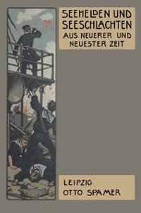 Cover Seehelden und Seeschlachten in neuerer und neuester Zeit