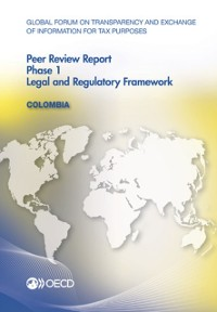 Cover Global Forum on Transparency and Exchange of Information for Tax Purposes Peer Reviews: Colombia 2014 Phase 1: Legal and Regulatory Framework