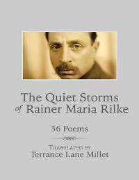 Cover The Quiet Storms of Rainer Maria Rilke: 36 Poems