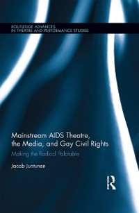 Cover Mainstream AIDS Theatre, the Media, and Gay Civil Rights