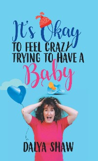 Cover It'S Okay to Feel Crazy Trying to Have a Baby