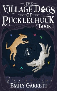 Cover The Village Dogs of Pucklechuck: Book One