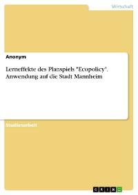 """Cover Lerneffekte des Planspiels """"Ecopolicy"""". Anwendung auf die Stadt Mannheim"""