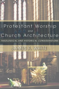 Cover Protestant Worship and Church Architecture