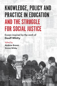 Cover Knowledge, Policy and Practice in Education and the Struggle for Social Justice