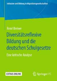 Cover Diversitätsreflexive Bildung und die deutschen Schulgesetze