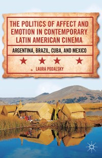 Cover The Politics of Affect and Emotion in Contemporary Latin American Cinema
