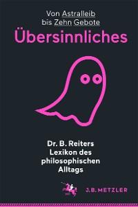 Cover Dr. B. Reiters Lexikon des philosophischen Alltags: Übersinnliches