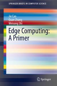 Cover Edge Computing: A Primer