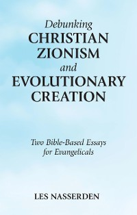 Cover Debunking Christian Zionism and Evolutionary Creation