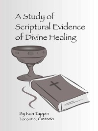 Cover A Study of Scriptural Evidence of Divine Healing
