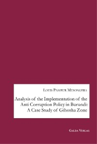 Cover Analysis of the Implementation of the Anti Corruption Policy in Burundi: A Case Study of Gihosha Zone