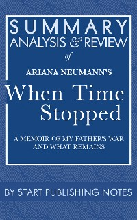 Cover Summary, Analysis, and Review of Ariana Neumann's When Time Stopped: A Memoir of My Father's War and What Remains