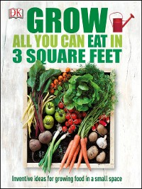 Cover Grow All You Can Eat in Three Square Feet