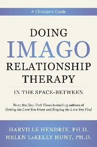 Cover Doing Imago Relationship Therapy in the Space-Between: A Clinician's Guide