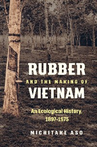 Cover Rubber and the Making of Vietnam