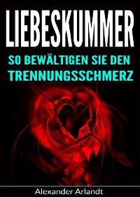 Cover Liebeskummer: So bewältigen Sie den Trennungsschmerz
