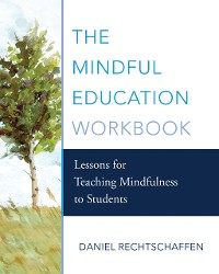 Cover The Mindful Education Workbook: Lessons for Teaching Mindfulness to Students