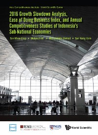 Cover 2016 Growth Slowdown Analysis, Ease of Doing Business Index, and Annual Competitiveness Studies of Indonesia's Sub-National Economies