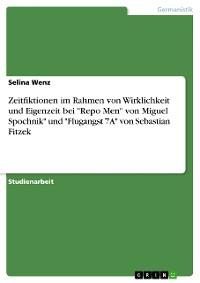 """Cover Zeitfiktionen im Rahmen von Wirklichkeit und Eigenzeit bei """"Repo Men"""" von Miguel Spochnik"""" und """"Flugangst 7A"""" von Sebastian Fitzek"""