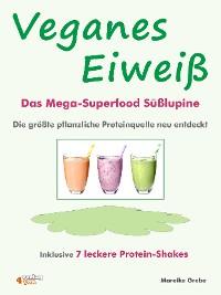 Cover Veganes Eiweiß - Das Mega-Superfood Süßlupine - die größte pflanzliche Proteinquelle neu entdeckt.