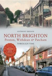 Cover North Brighton Preston, Withdean & Patcham Through Time
