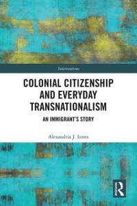 Cover Colonial Citizenship and Everyday Transnationalism