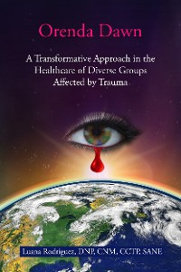 Cover Orenda Dawn: A Transformative Approach in the Healthcare of Diverse Groups Affected by Trauma