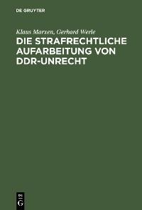 Cover Die strafrechtliche Aufarbeitung von DDR-Unrecht