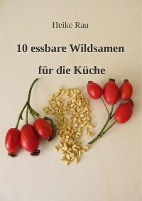 Cover 10 essbare Wildsamen für die Küche