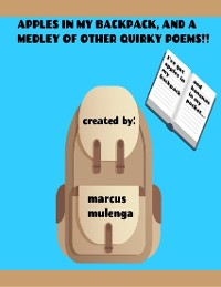 Cover Apples In My Backpack, and a Medley of Other Quirky Poems!!