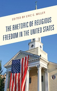 Cover The Rhetoric of Religious Freedom in the United States