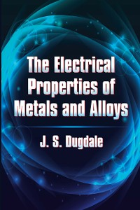 Cover The Electrical Properties of Metals and Alloys