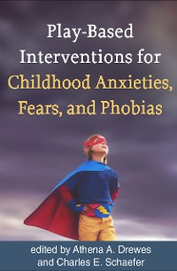 Cover Play-Based Interventions for Childhood Anxieties, Fears, and Phobias