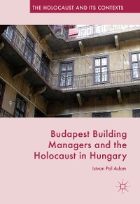 Cover Budapest Building Managers and the Holocaust in Hungary