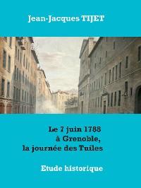 Cover Le 7 juin 1788 à Grenoble, la journée des Tuiles